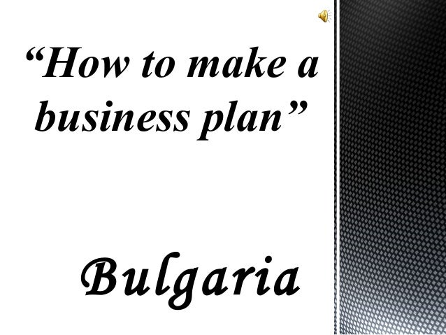 """How to make a business plan""  Bulgaria"