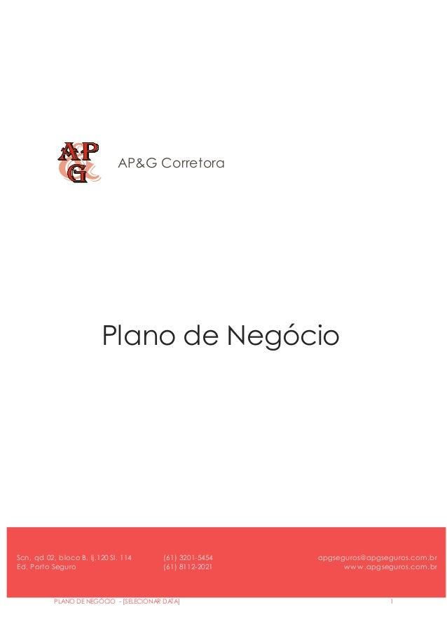 AP&G Corretora  Plano de Negócio  [Subtítulo do Plano de Negócios]  Scn, qd 02, bloco B, lj.120 Sl. 114  Ed. Porto Seguro ...