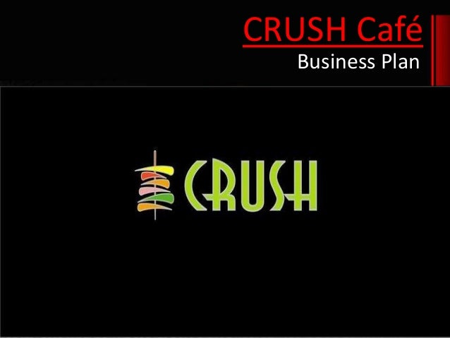 CRUSH Café Business Plan
