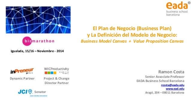 El Plan de Negocio y el Diseño del Modelo de Negocio Ramon Costa Senior Associate Professor EADA Business School Barcelona...