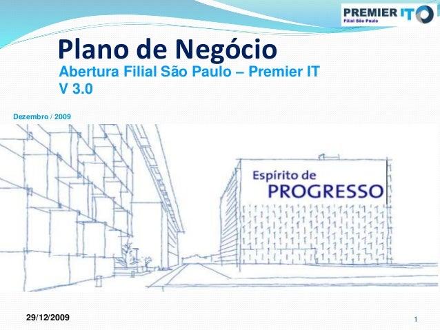 Abertura Filial São Paulo – Premier IT V 3.0 Plano de Negócio 29/12/2009 1 Dezembro / 2009