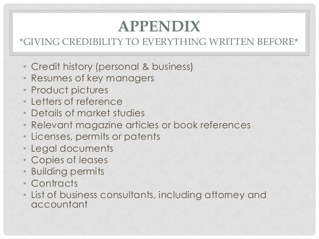 APPENDIX*GIVING CREDIBILITY TO EVERYTHING WRITTEN BEFORE*•   Credit history (personal & business)•   Resumes of key manage...