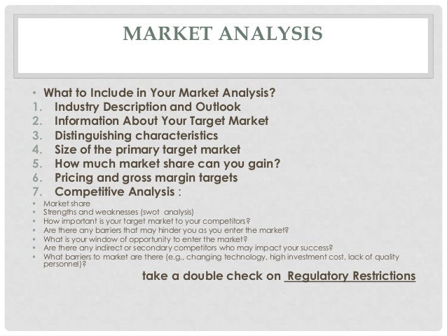MARKET ANALYSIS• What to Include in Your Market Analysis?1. Industry Description and Outlook2. Information About Your Targ...