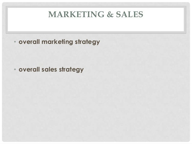 MARKETING & SALES• overall marketing strategy• overall sales strategy
