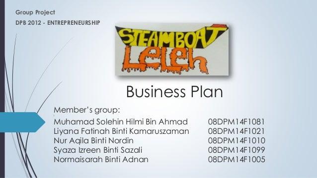 Group Project DPB 2012 - ENTREPRENEURSHIP Member's group:j Muhamad Solehin Hilmi Bin Ahmad 08DPM14F1081 Liyana Fatinah Bin...