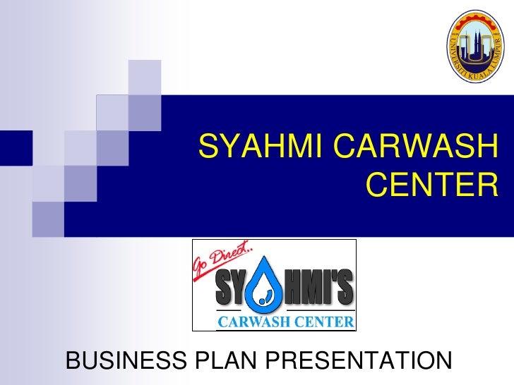 SYAHMI CARWASH                CENTERBUSINESS PLAN PRESENTATION