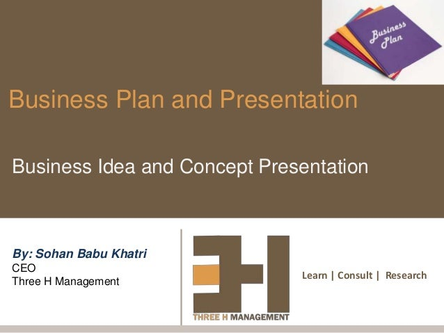 Learn | Consult | ResearchBusiness Plan and PresentationBusiness Idea and Concept PresentationBy: Sohan Babu KhatriCEOThre...