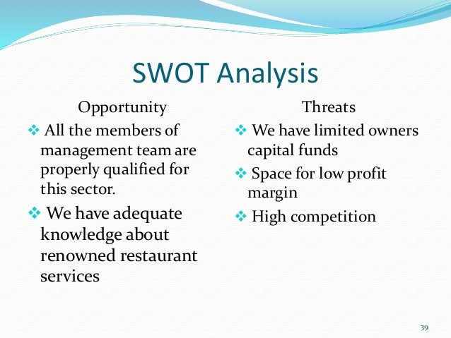 swot analysis of a restaurant business in london Business plan of my restaurant uploaded by rajibul hasan acknowledgement first of all i would like to show my heartiest gratitude to the almighty god who makes us able to successful compilation of this business plan then my gratitude goes to dr holger briel, our honorable supervisor and lecturer in college of tourism and hotel management, who always supported us to make this business.