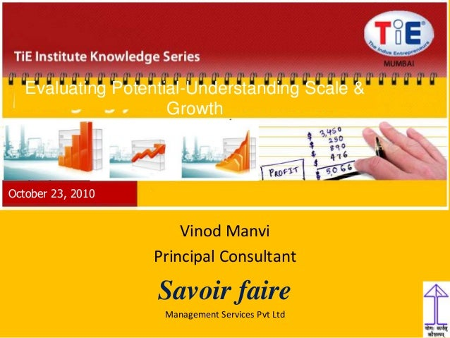 1 Vinod Manvi Principal Consultant Savoir faire Management Services Pvt Ltd Evaluating Potential-Understanding Scale & Gro...