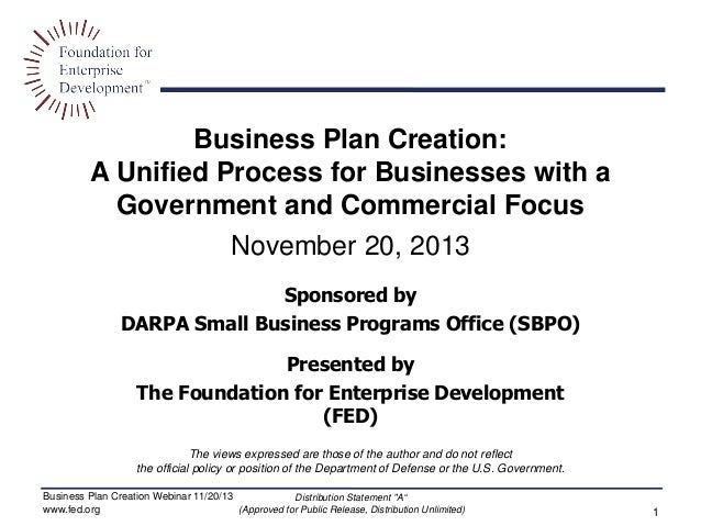 Business Plan Creation: A Unified Process for Businesses with a Government and Commercial Focus November 20, 2013 Sponsore...