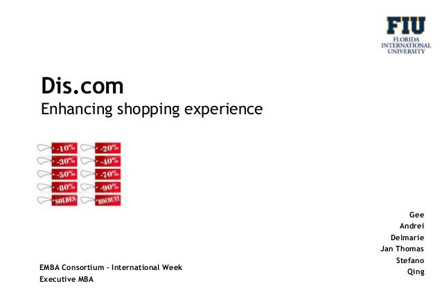 Dis.com Enhancing shopping experience  EMBA Consortium – International Week Executive MBA  Gee Andrei Delmarie Jan Thomas ...