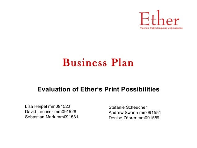 Business Plan Evaluation of Ether's Print Possibilities Lisa Herpel mm091520 David Lechner mm091528 Sebastian Mark mm09153...