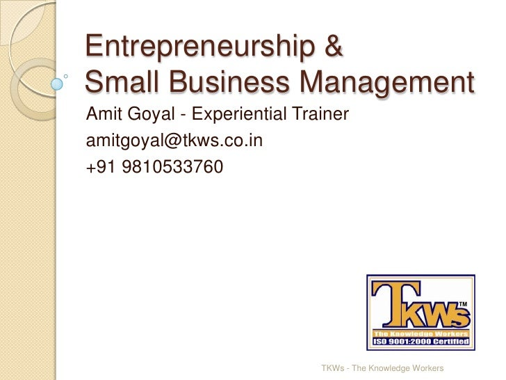 Entrepreneurship & Small Business Management<br />Amit Goyal - Experiential Trainer<br />amitgoyal@tkws.co.in	<br />+91 98...
