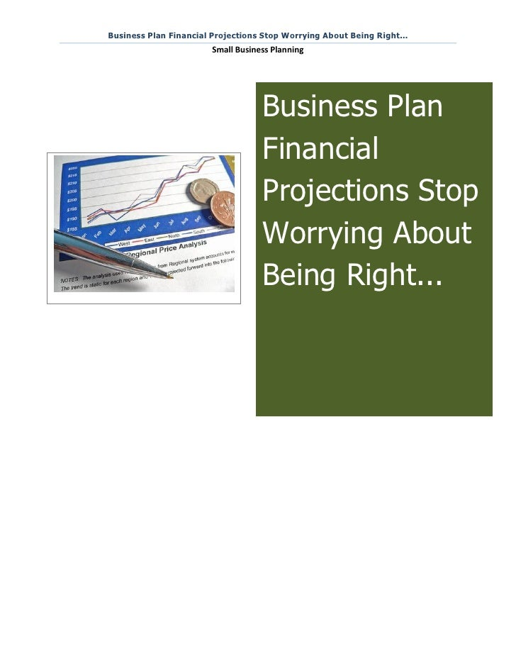Business Plan Financial Projections Stop Worrying About Being Right...                        Small Business Planning     ...