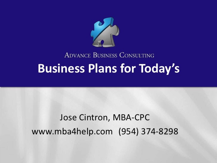 Business Plans for Today's<br />Jose Cintron, MBA-CPC<br />www.mba4help.com	(954) 374-8298 <br />