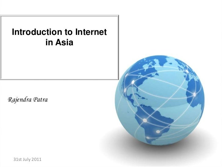 Introduction to Internet <br />in Asia<br />31st July 2011<br />Rajendra Patra<br />