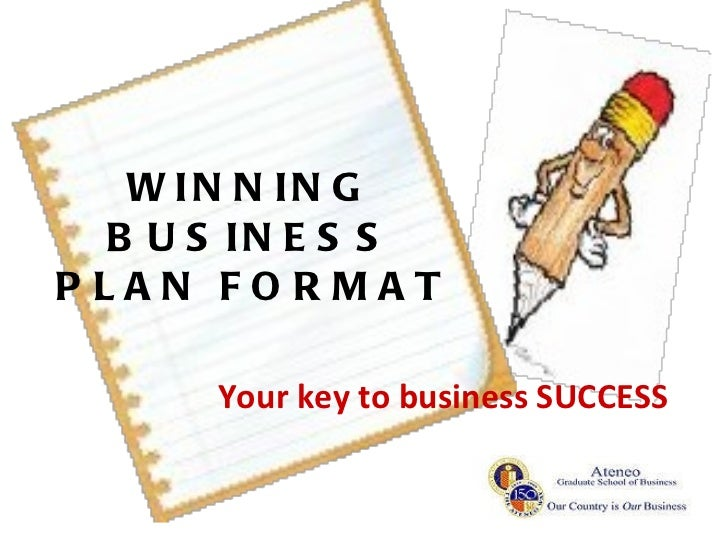WINNING BUSINESS PLAN FORMAT Your key to business SUCCESS
