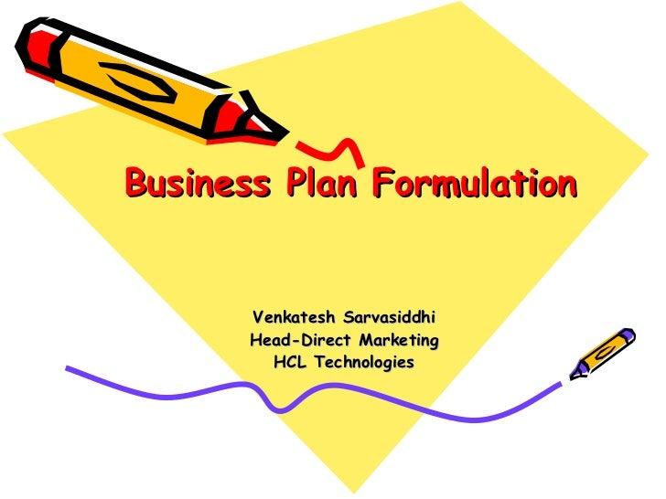 Business Plan Formulation Venkatesh Sarvasiddhi Head-Direct Marketing HCL Technologies