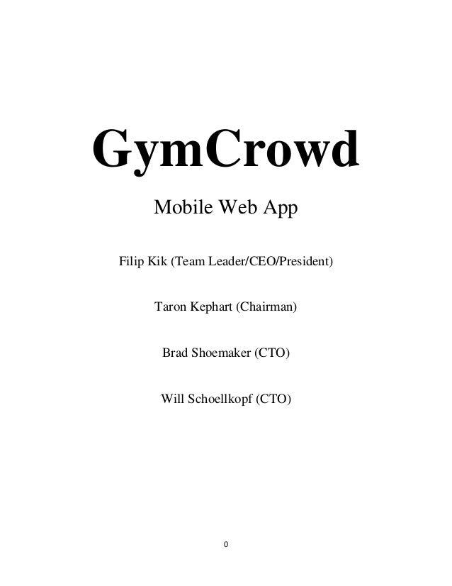 GymCrowd Mobile Web App Filip Kik (Team Leader/CEO/President)  Taron Kephart (Chairman)  Brad Shoemaker (CTO)  Will Schoel...
