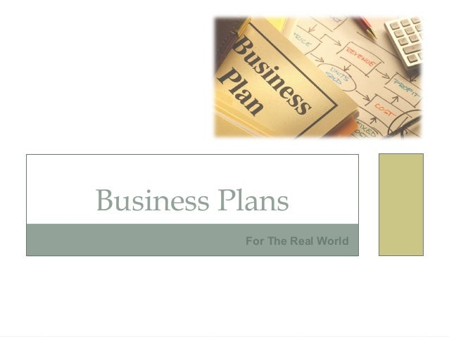 Business Plans          For The Real World