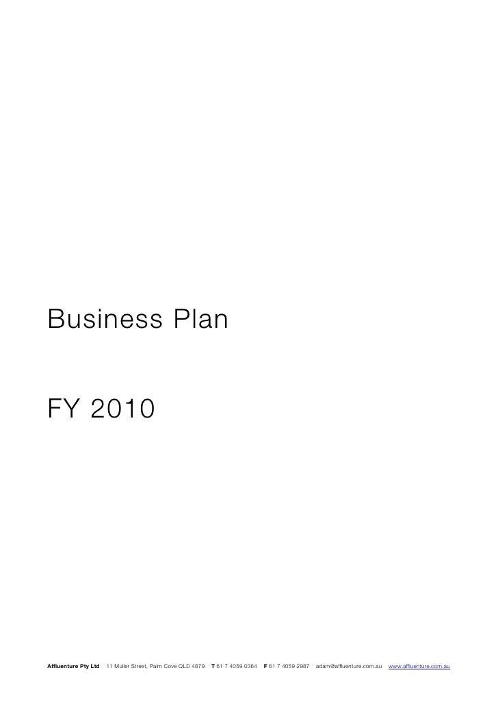 Business Plan   FY 2010     Affluenture Pty Ltd   11 Muller Street, Palm Cove QLD 4879   T 61 7 4059 0364   F 61 7 4059 29...