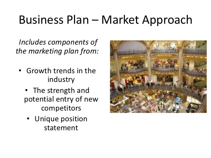 Business Plan – Market Approach Includes components ofthe marketing plan from:• Growth trends in the         industry  • T...
