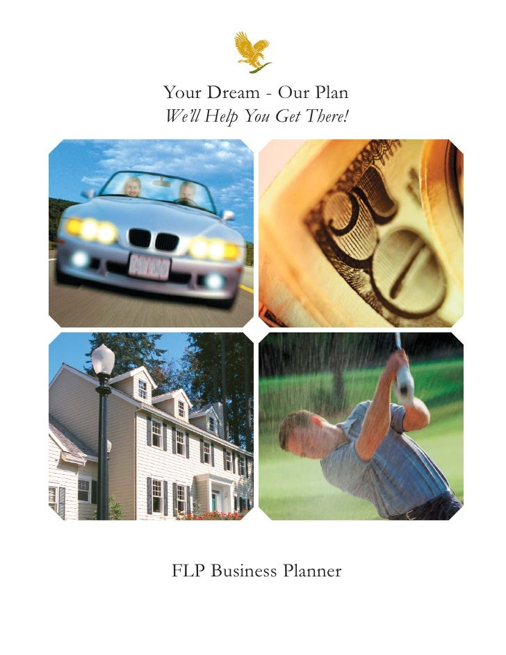 Your Dream - Our Plan We'll Help You Get There!      FLP Business Planner