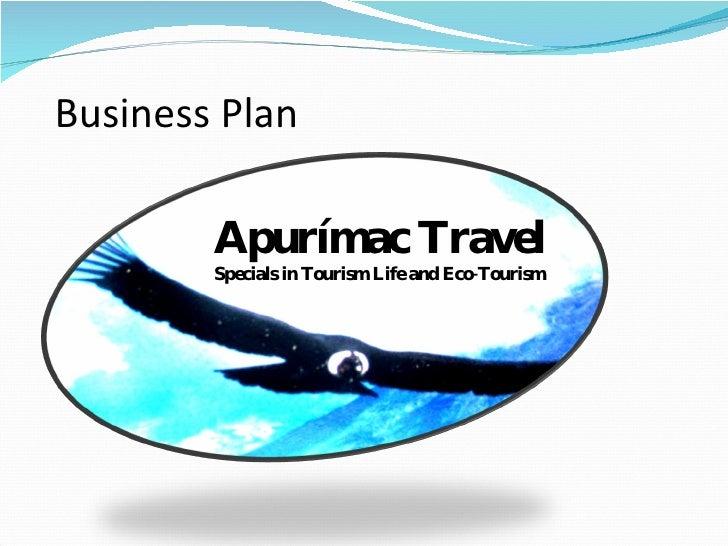<ul><li>Apurímac Travel </li></ul><ul><li>Specials in Tourism Life and Eco-Tourism </li></ul>Business Plan