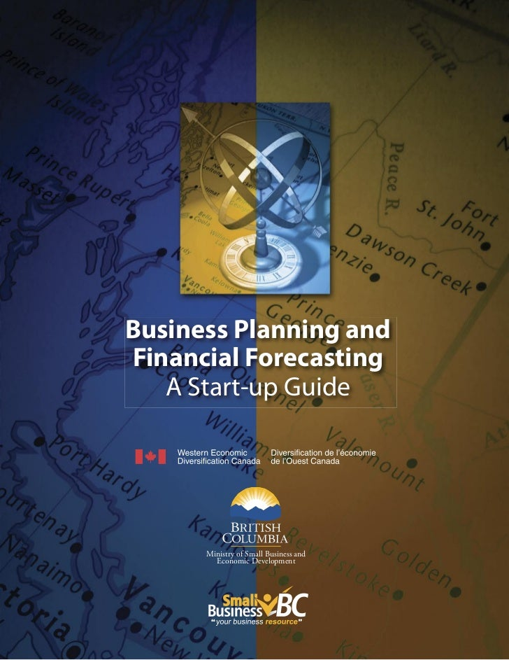 Business Planning andFinancial Forecasting   A Start-up Guide      Ministry of Small Business and        Economic Developm...