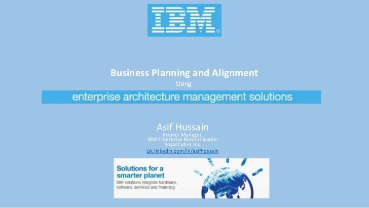 Business Planning and Alignment                   Using           Asif Hussain              Project Manager,       IBM Ent...