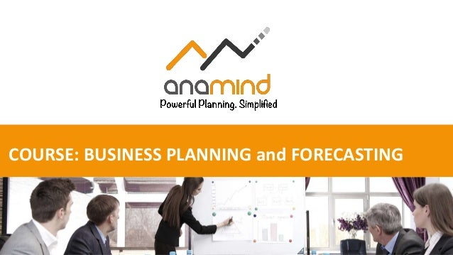 COURSE: BUSINESS PLANNING and FORECASTING