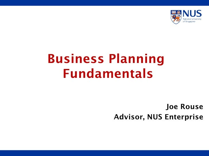 Joe Rouse Advisor, NUS Enterprise Business Planning  Fundamentals