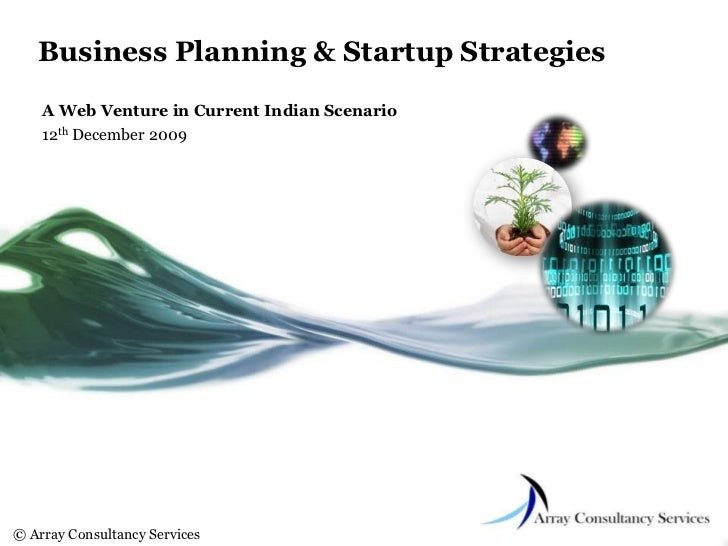 Business Planning & Startup Strategies<br />A Web Venture in Current Indian Scenario<br />12th December 2009<br />