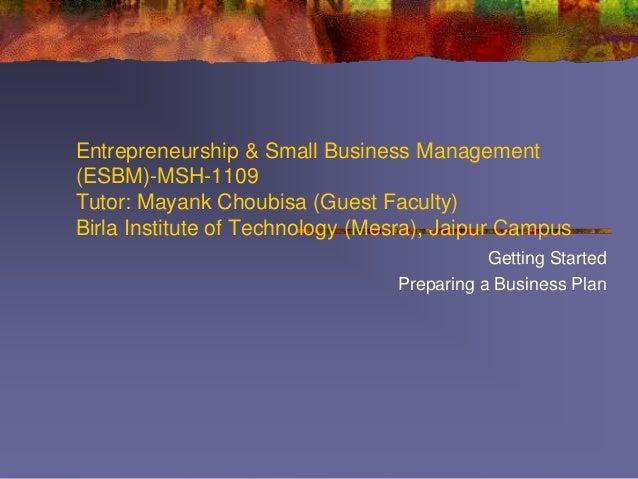Entrepreneurship & Small Business Management (ESBM)-MSH-1109 Tutor: Mayank Choubisa (Guest Faculty) Birla Institute of Tec...