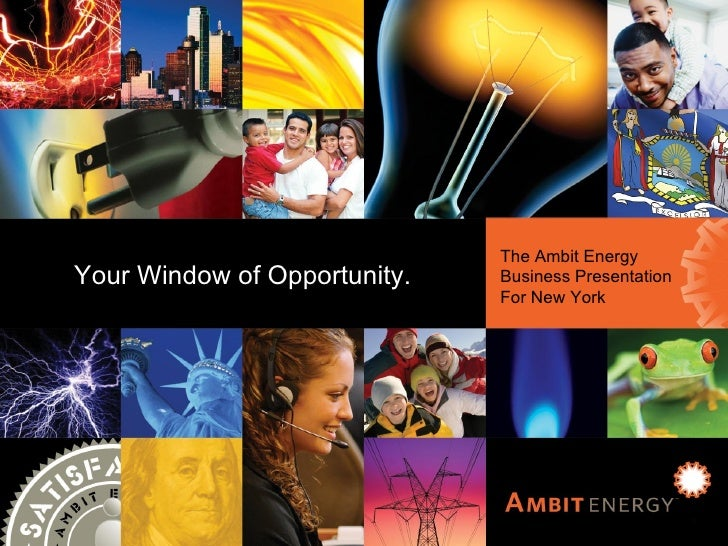 Ambit Energy Business Presentation for New York The Ambit Energy Business Presentation For New York Your Window of Opportu...
