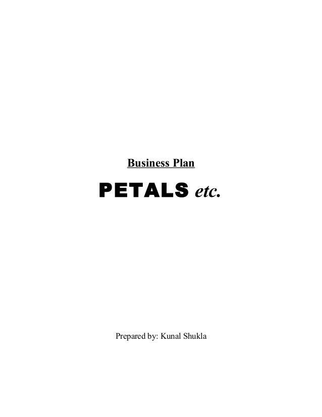 Business Plan PETALS etc. Prepared by: Kunal Shukla