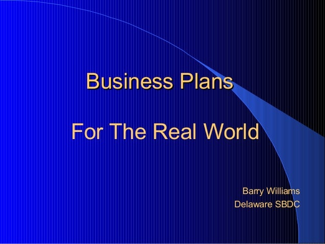 Business PlansBusiness Plans For The Real World Barry Williams Delaware SBDC