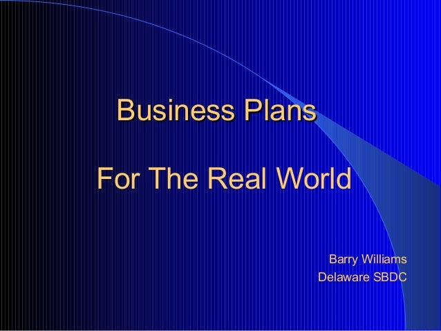 Business Plans For The Real World Barry Williams Delaware SBDC