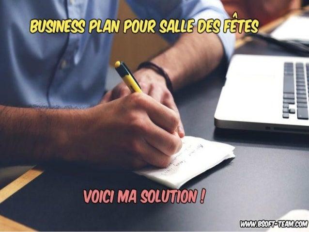 Le Business plan pour créer sa salle des fêtes ! www.bsoft-team.com BIENVENUE !!!