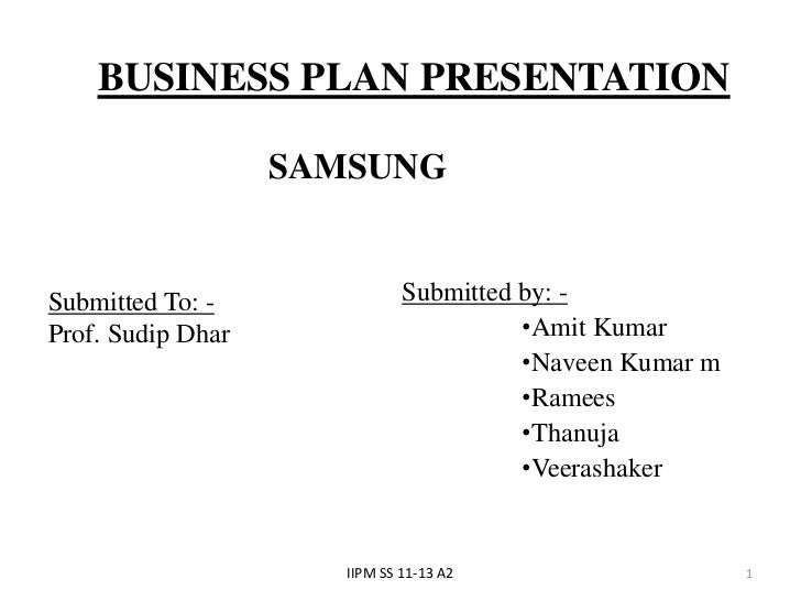 BUSINESS PLAN PRESENTATION                   SAMSUNGSubmitted To: -               Submitted by: -Prof. Sudip Dhar         ...