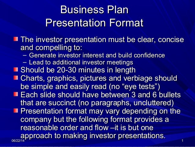 06/22/1406/22/14 11 Business PlanBusiness Plan Presentation FormatPresentation Format The investor presentation must be cl...