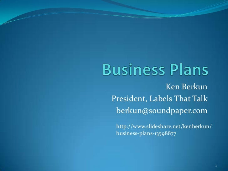 Ken BerkunPresident, Labels That Talk berkun@soundpaper.com http://www.slideshare.net/kenberkun/ business-plans-13598877  ...