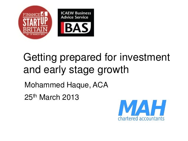 Getting prepared for investmentand early stage growthMohammed Haque, ACA25th March 2013