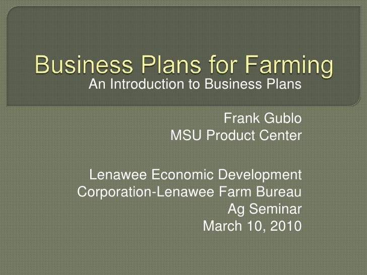 Business Plans for Farming<br />An Introduction to Business Plans<br />Frank Gublo<br />MSU Product Center <br />Lenawee E...