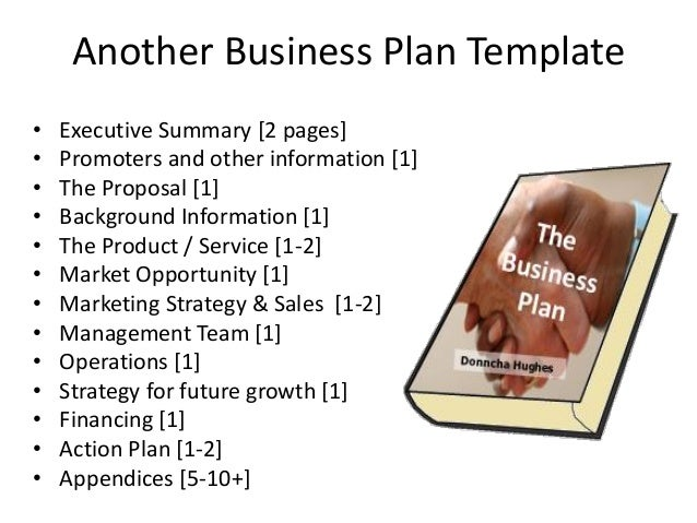 Another Business Plan Template • Executive Summary [2 pages] • Promoters and other information [1] • The Proposal [1] • Ba...