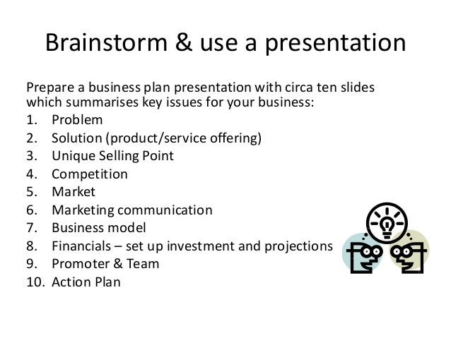 Brainstorm & use a presentation Prepare a business plan presentation with circa ten slides which summarises key issues for...