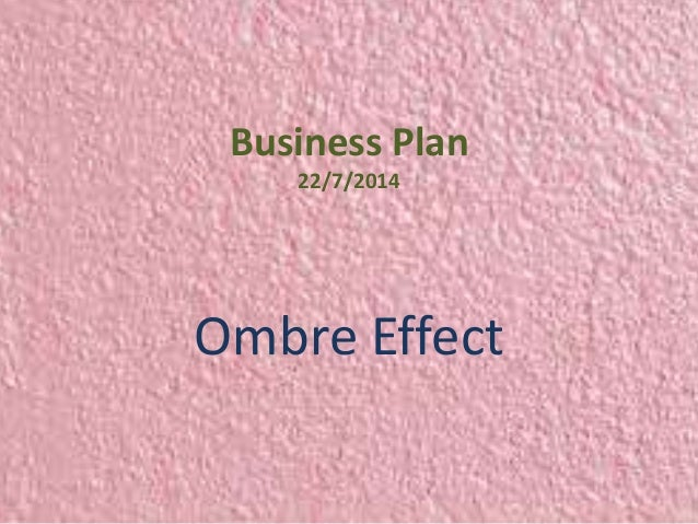 Business Plan  22/7/2014  Ombre Effect