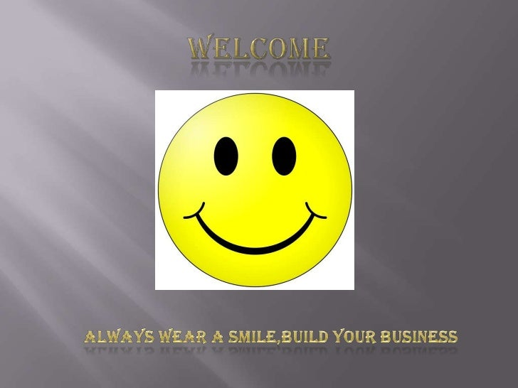 WELCOME<br /> ALWAYS WEAR A SMILE,BUILD YOUR BUSINESS<br />