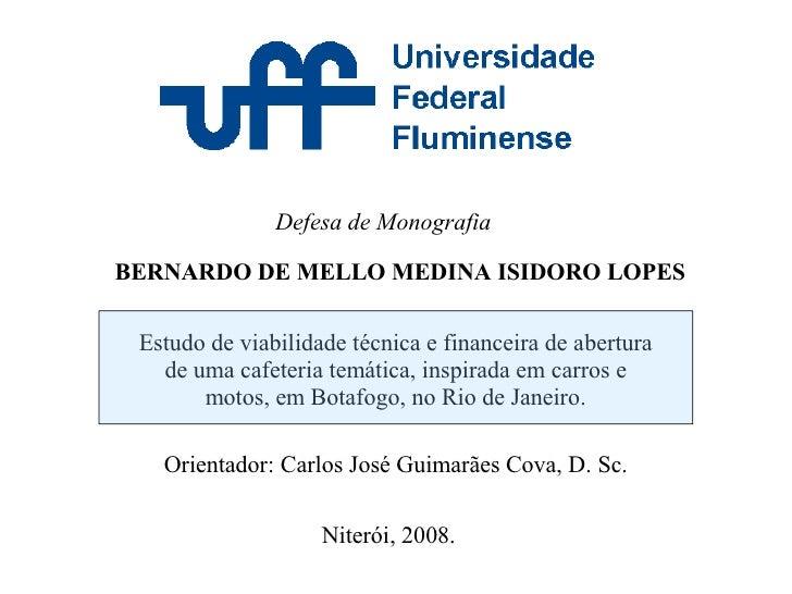 Defesa de Monografia  BERNARDO DE MELLO MEDINA ISIDORO LOPES   Estudo de viabilidade técnica e financeira de abertura    d...