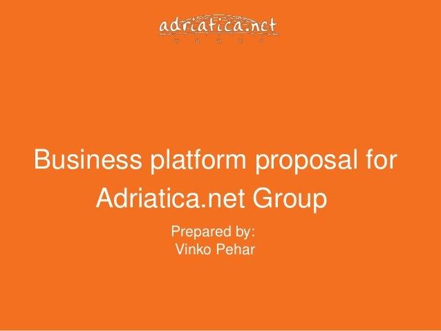 Business platform proposal for     Adriatica.net Group           Prepared by:           Vinko Pehar